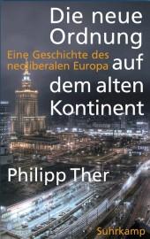 Die neue Ordnung auf dem alten Kontinent . Eine Geschichte des neoliberalen Europa