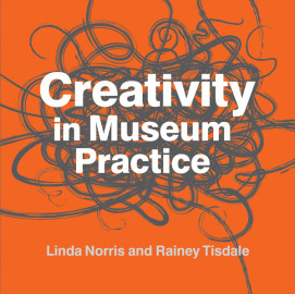 Creativity in Museum Practice, by Linda Norris and Rainey Tisdale